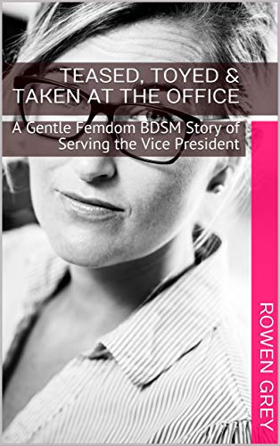 Teased, Toyed & Taken at the Office: A Gentle Femdom BDSM Story of Serving the Vice President (Gentle Executive Femdom Book 2)