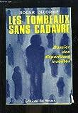 LES TOMBEAUX SANS CADAVRE. Dossier des disparitions insolites.