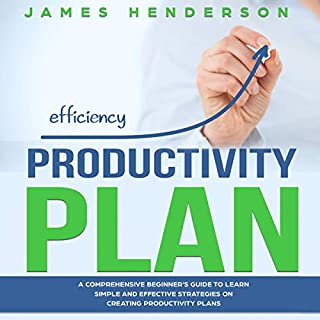 Productivity Plan: A Comprehensive Beginners Guide to Learn Simple and Effective Strategies on Creating Productive Plans cover art