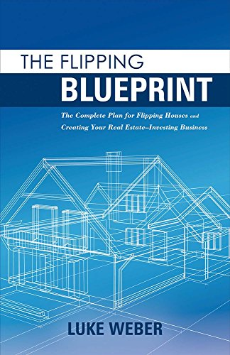 Real Estate Investing Books! - The Flipping Blueprint: The Complete Plan for Flipping Houses and Creating Your Real Estate-Investing Business (1)