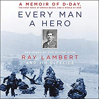 Every Man a Hero     A Memoir of D-Day, the First Wave at Omaha Beach, and a World at War              By:                                                                                                                                 Ray Lambert,                                                                                        Jim DeFelice                               Narrated by:                                                                                                                                 Kaleo Griffith                      Length: 7 hrs and 39 mins     13 ratings     Overall 4.9