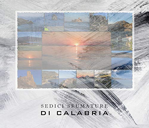 Sedici sfumature di Calabria: Viaggio fotografico attraverso alcuni dei posti più belli della Calabria (Italian Edition)
