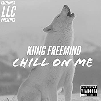 Chill On Me