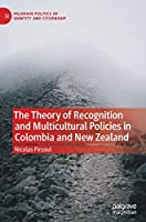 The Theory of Recognition and Multicultural Policies in Colombia and New Zealand (Palgrave Politics of Identity and Citizenship Series)