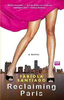 Reclaiming Paris: A Novel by [Fabiola Santiago]