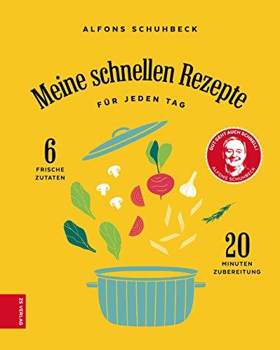 Meine schnellen Rezepte: Für jeden Tag, 6 Frische Zutaten, 20 Minuten Zubereitung
