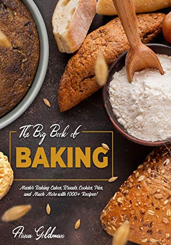 The Big Book of Baking: Master Baking Cakes, Breads, Cookies, Pies, and Much More with 1000+ Recipes! (Baking Cookbook)