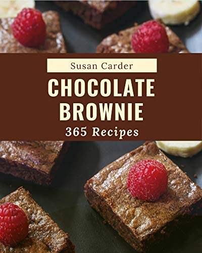 365 Chocolate Brownie Recipes: Cook it Yourself with Chocolate Brownie Cookbook! (English Edition)