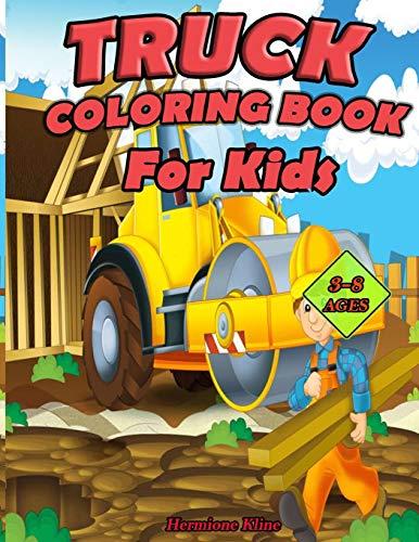 Truck coloring Book for Kids: Dump Trucks, Pickup Trucks, Garbage Trucks, Tractor...