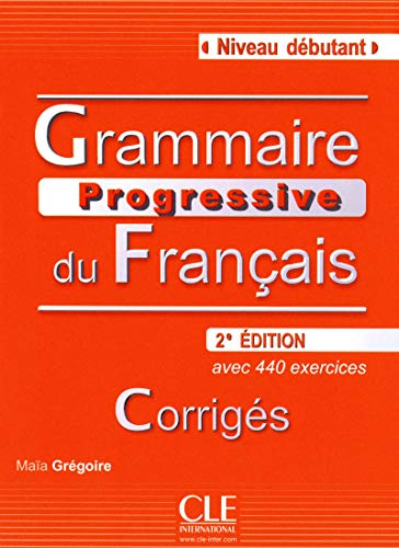 Grammaire Progressive du Français Débutant. Avec 440 exercices. Corrigés: Corriges debutant