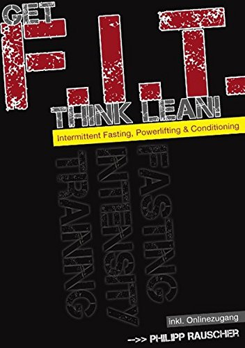 Get F.I.T., Think Lean!: Intermittent Fasting, Powerlifting & Conditioning