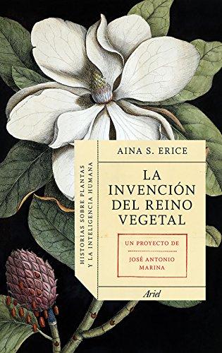 La invención del reino vegetal: Historias sobre plantas y la inteligencia humana (Ariel)