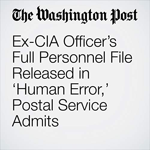 Ex-CIA Officer's Full Personnel File Released in 'Human Error,' Postal Service Admits copertina