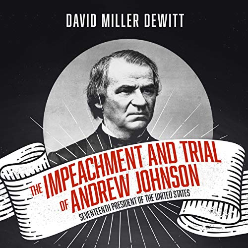 The Impeachment and Trial of Andrew Johnson audiobook cover art