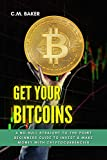 Get Your Bitcoins: A No-Bull Straight-to-the-Point Beginners Guide to Invest & Make Money with Cryptocurrencies (Investing in Cryptocurrencies) (English Edition)