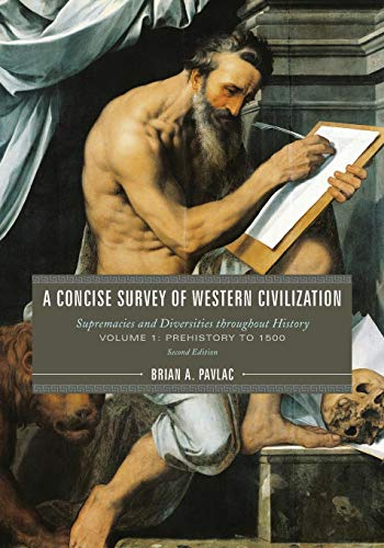 A Concise Survey of Western Civilization: Supremacies and Diversities throughout History (Volume 1)