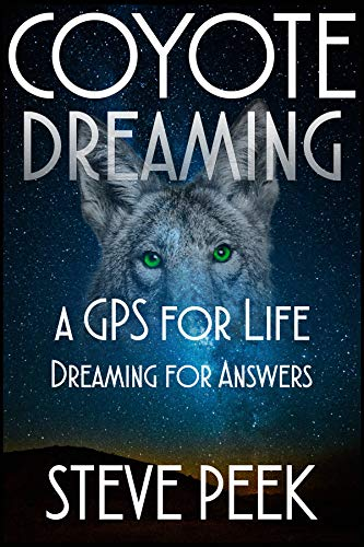 Coyote Dreaming A Gps For The Soul Dreaming For Answers Kindle Edition By Peek Steve Health Fitness Dieting Kindle Ebooks Amazon Com