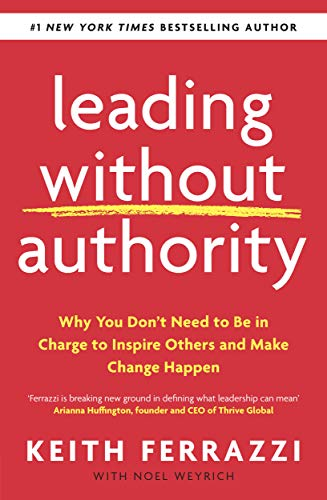 Leading Without Authority: Why You Don't Need To Be In Charge to Inspire Others and Make Change Happen (Paperback)