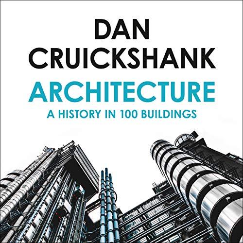 Die besten Hörbücher für Architekten:  Architecture: A History in 100 Buildings
