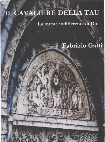 Fabrizio Gatti  - Il Cavaliere della Tau - La mente indifferente di Dio (2012)
