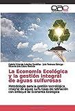 La Economía Ecológica y la gestión integral de aguas sulfurosas: Metodología para la gestión tecnológica integral de aguas sulfurosas de refinación con enfoque de Economía Ecológica