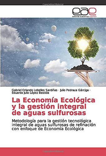 La Economía Ecológica y la gestión integral de aguas sulfurosas: Metodología para...