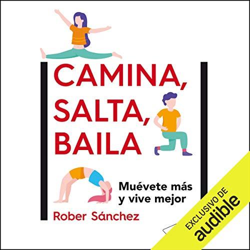 Camina, salta, baila: Muévete más y vive mejor