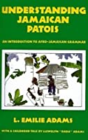 Understanding Jamaican Patois: An Introduction to Afro-Jamaican Grammar by L. Emilie Adams(1991-12-01)