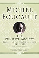 The Punitive Society: Lectures at the College De France 1972-1973 (Michel Foucault Lectures at the Collège de France, 2)