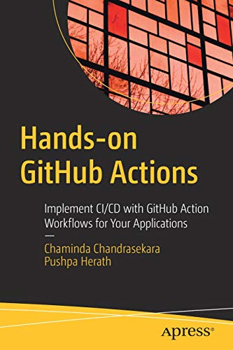 Hands-on GitHub Actions: Implement CI/CD with GitHub Action Workflows for Your Applications Front Cover