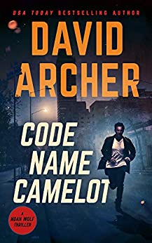 Code Name Camelot (Noah Wolf Book 1) by [David Archer]