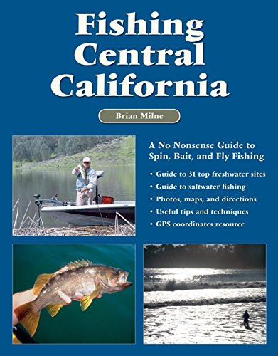Fishing Central California: A No Nonsense Guide to Spin, Bait, and Fly Fishing Georgia