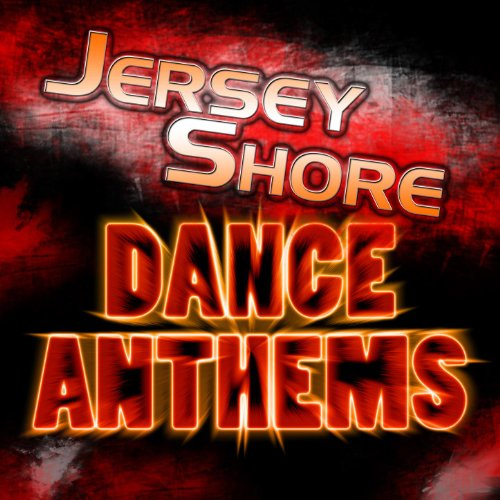 Jersey Shore Dance Anthems (The Jersey Shore Dance, House, Trance & Techno Music Anthems)