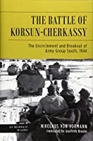 The Battle of Korsun-Cherkassy: The Encirclement and Breakout of Army Group South, 1944 (Die Wehrmacht Im Kampf)