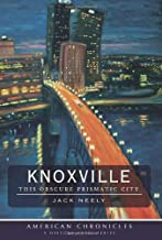 Knoxville: This Obscure Prismatic City (American Chronicles)