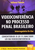 Videoconferência no Processo Penal Brasileiro. Interrogatório On-line. Comentários à Lei 11.900/2009. Lei da Videoconferência