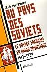 Au pays des Soviets : Le voyage français en Union soviétique 1917-1939 par Kupferman