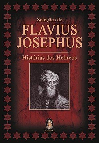 Selecoes De Flavius Josephus. Historias Dos Hebreus