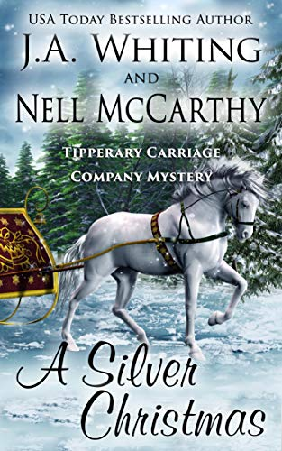 A Silver Christmas (Tipperary Carriage Company Mystery Book 4) by [J A  Whiting, Nell McCarthy]