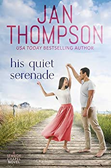 His Quiet Serenade: Attracting Opposites on St. Simon's Island... A Christian Small Town Beach Romance (Seaside Chapel Book 4) by [Jan Thompson]
