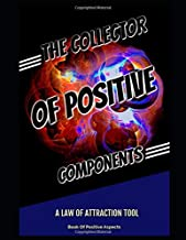 The Collector Of  Positive Components: A Law Of Attraction Tool