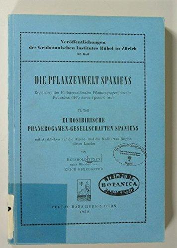 Eurosibirische Phanerogamen-Gesellschaften Spaniens mit Ausblichen auf die Alpine- und Mediterran-Region des Landes. (Die Pflanzenwelt Spaniens, 2. Teil)