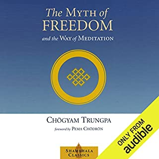 The Myth of Freedom and the Way of Meditation                   By:                                                                                                                                 Chögyam Trungpa,                                                                                        Pema Chödrön (foreword),                                                                                        John Baker (editor),                   and others                          Narrated by:                                                                                                                                 Roger Clark                      Length: 5 hrs and 11 mins     10 ratings     Overall 4.8