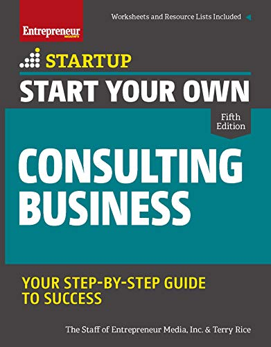 Start Your Own Consulting Business: Your Step-By-Step Guide to Success (StartUp)