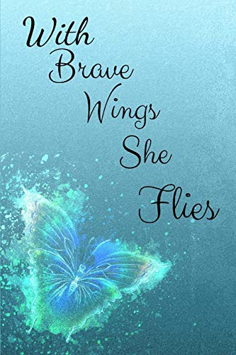 With Brave Wings She Flies: Novelty Line Notebook / Journal To Write In Perfect Gift Item (6 x 9 inches) For Butterflies Watchers.
