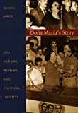 Dona Maria's Story: Life History, Memory, and Political Identity (Latin America Otherwise) - Daniel James