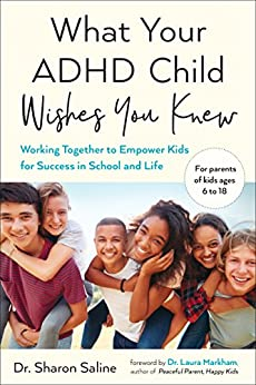 What Your ADHD Child Wishes You Knew: Working Together to Empower Kids for Success in School and Life by [Dr. Sharon  Saline, Laura Markham]