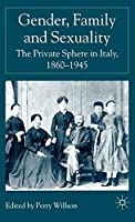 Gender, Family and Sexuality: The Private Sphere in Italy, 1860-1945