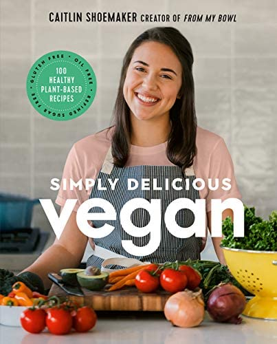 Simply Delicious Vegan 100 Plant Based Recipes by the creator of From My Bowl product image
