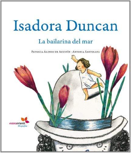 Isadora Duncan : la bailarina del mar by Patricia ; Santolaya Ruiz-Clavijo, Antonia; Porter, Janet Alonso de Agustín(2010-10-01)
